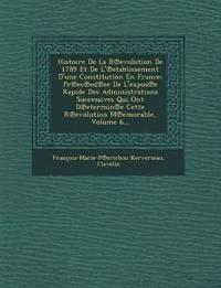 Histoire De La R¿evolution De 1789 Et De L'¿etablissement D'une Constitution En France: Pr¿ec¿ed¿ee De L'expos¿e Rapide Des Administrations Successive
