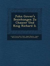 John Gower's Beziehungen Zu Chaucer Und K¿nig Richard Ii.