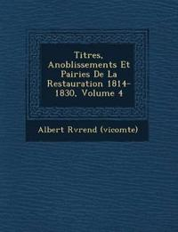 Titres, Anoblissements Et Pairies De La Restauration 1814-1830, Volume 4