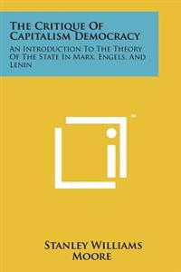 The Critique of Capitalism Democracy: An Introduction to the Theory of the State in Marx, Engels, and Lenin