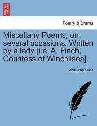 Miscellany Poems, on Several Occasions. Written by a Lady [I.E. A. Finch, Countess of Winchilsea].