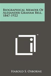 Biographical Memoir of Alexander Graham Bell, 1847-1922