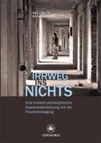 Irrweg Ins Nichts: Eine Kritisch-Philosophische Auseinandersetzung Mit Der Frauenbwegung