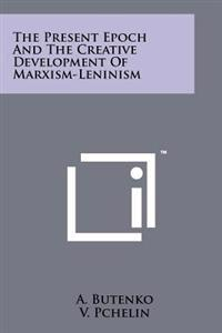 The Present Epoch and the Creative Development of Marxism-Leninism