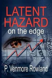 Latent Hazard: On the Edge