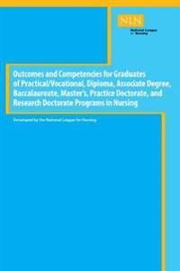Outcomes and Competencies for Graduates of Practical/Vocational, Diploma, Associate Degree, Baccalaureate, Master's, Practice Doctorate, and Research Doctorate Programs in Nursing