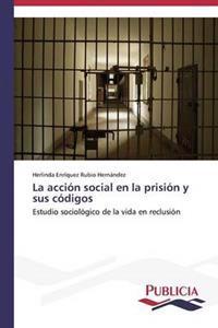 La Accion Social En La Prision y Sus Codigos