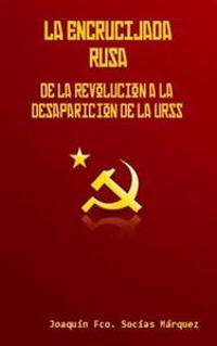 La Encrucijada Rusa: de La Revolucion a la Desaparicion de La Urss