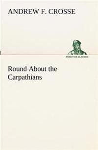Round about the Carpathians