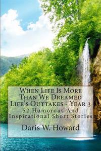 When Life Is More Than We Dreamed: Life's Outtakes Year 3