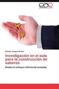 Investigacion En El Aula Para La Construccion de Saberes