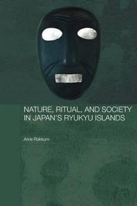 Nature, Ritual And Society In Japan's Ryukyu Islands