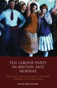 The Labour Party in Britain and Norway: Elections and the Pursuit of Power Between the World Wars
