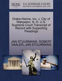 Drake-Henne, Inc. V. City of Wahpeton, N. D. U.S. Supreme Court Transcript of Record with Supporting Pleadings