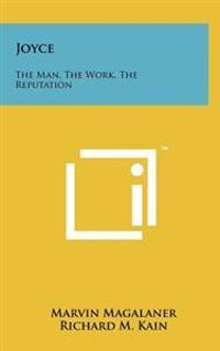 Joyce: The Man, the Work, the Reputation