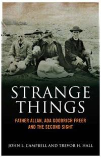Strange Things: The Story of Fr Allan McDonald, ADA Goodrich Freer, and the Society for Physical Research's Enquiry Into Highland Seco