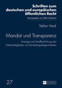 Mandat Und Transparenz: Anzeige Und Veroeffentlichung Der Nebentaetigkeiten Von Bundestagsabgeordneten