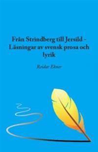 Från Strindberg till Jersild : läsningar av svensk prosa och lyrik