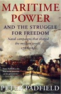 Maritime Power and Struggle for Freedom: Naval Campaigns That Shaped the Modern World 1788-1851
