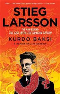 Stieg Larsson: The Man Behind the Girl with the Dragon Tattoo