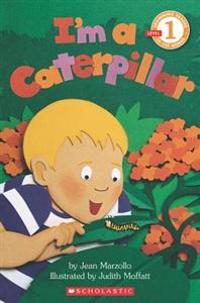 I'm a Caterpillar: Cholastic Reader Level 1