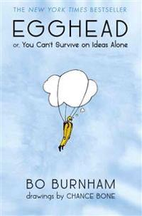 Egghead: Or, You Can't Survive on Ideas Alone 4