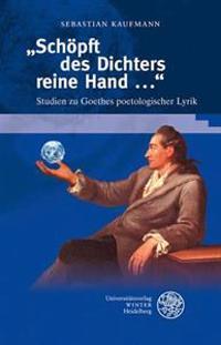 'Schopft Des Dichters Reine Hand ...': Studien Zu Goethes Poetologischer Lyrik