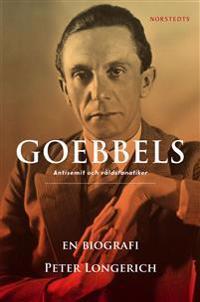 Goebbels : en biografi - antisemit och våldsfanatiker
