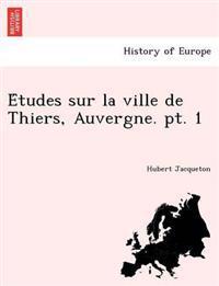 E Tudes Sur La Ville de Thiers, Auvergne. PT. 1