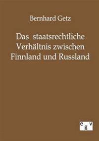 Das Staatsrechtliche Verhaltnis Zwischen Finnland Und Russland