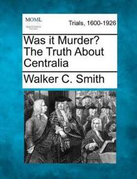 Was It Murder? the Truth about Centralia