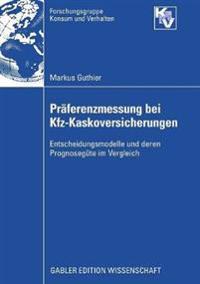 PRäferenzmessung Bei Kfz-Kaskoversicherungen: Entscheidungsmodelle Und Deren Prognosegüte Im Vergleich