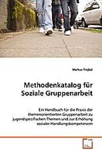Methodenkatalog für Soziale Gruppenarbeit