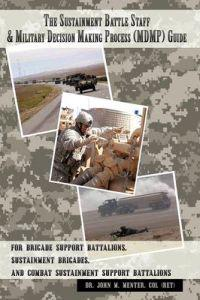 The Sustainment Battle Staff & Military Decision Making Process (MDMP) Guide