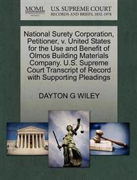 National Surety Corporation, Petitioner, V. United States for the Use and Benefit of Olmos Building Materials Company. U.S. Supreme Court Transcript of Record with Supporting Pleadings