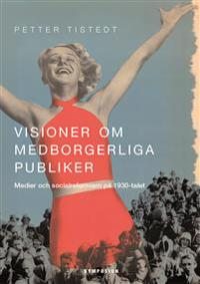 Visioner om medborgerliga publiker : medier och socialreformism på 1930-talet