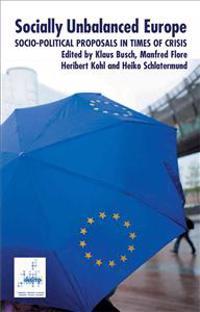 Socially Unbalanced Europe: Socio-Political Proposals in Times of Crisis