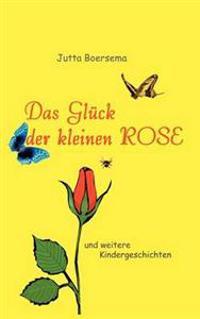 Das Gl Ck Der Kleinen Rose