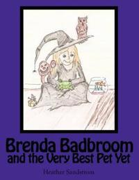 Brenda Badbroom and the Very Best Pet Yet