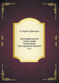 Biograficheskij Ocherk Grafa Vladimira Grigor'evicha Orlova Tom 2