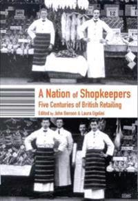 A Nation of Shopkeepers: Five Centuries of British Retailing