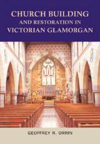 Church Building and Restoration in Victorian Glamorgan, 1837-1901