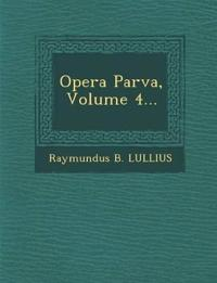 Opera Parva, Volume 4...