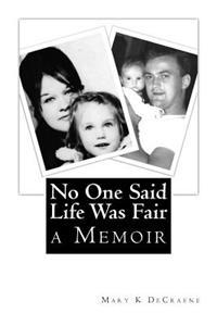 No One Said Life Was Fair: How Bumpy Got His Name and Other Brief Encounters with the Criminally Inept, the Emotionally Bankrupt and the Sobriety