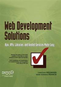 Web Development Solutions: Ajax, APIs, Libraries, and Hosted Services Made