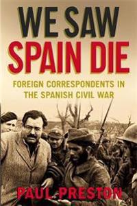We saw spain die - foreign correspondents in the spanish civil war