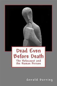 Dead Even Before Death: The Holocaust and the Human Person