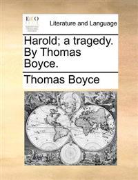 Harold; A Tragedy. by Thomas Boyce