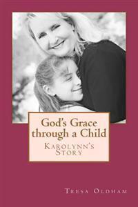 God's Grace Through a Child - Karolynn's Story