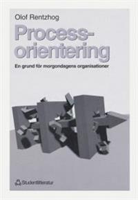 Processorientering - En grund för morgondagens organisationer